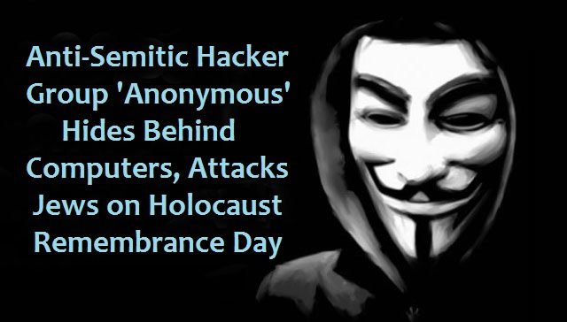anti-semitic anonymous hackers on holocaust remebrance day 7.4.2013