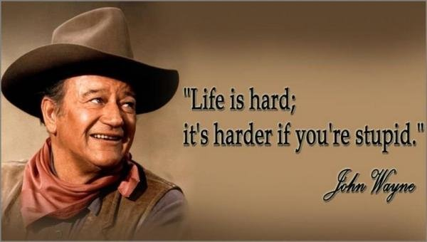 john wayne quote on stupid